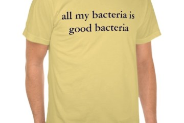 my_bacteria_is_good_bacteria_zazzle