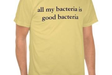 my_bacteria_is_good_bacteria_zazzle